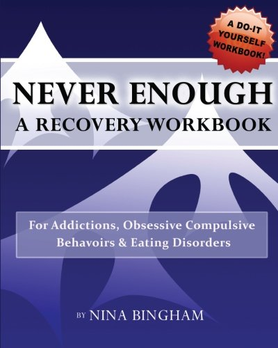 9781480244016: NEVER ENOUGH: A Recovery Workbook: For Addictions, Obsessive Compulsive Behaviors and Eating Disorders: Volume 1