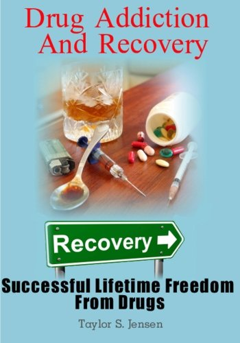 9781480246614: Drug Addiction And Recovery: Successful Lifetime Freedom From Drugs