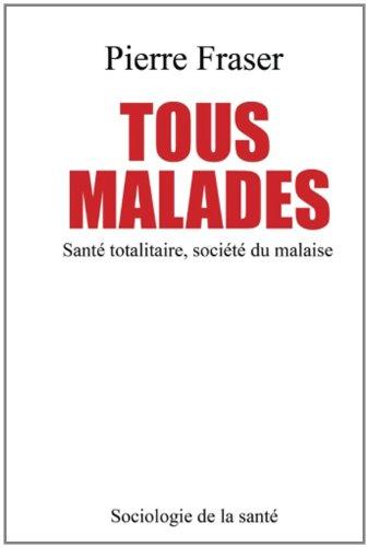 9781480250000: Tous malades: Sante totalitaire, societe du malaise