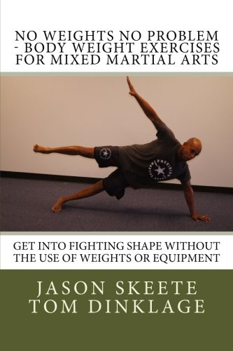 9781480250376: No Weights No Problem - Body Weight Exercises For Mixed Martial Arts: Get Into Fighting Shape Without The Use of Weights or Equipment: 1