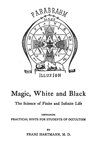 Magic, White and Black: The Science of: Franz Hartmann M