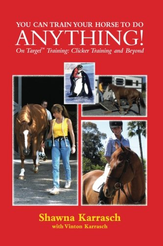 9781480254909: You Can Train Your Horse to Do Anything!: On Target Training Clicker Training and Beyond