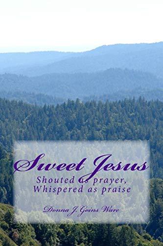 Sweet Jesus: Shouted as Prayer, Whispered as Praise (Faith Walk): Ware, Donna J. Goins