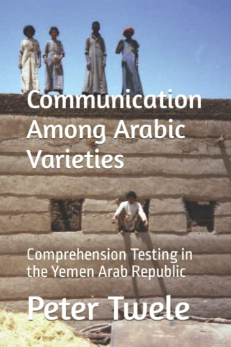 9781480257061: Communication Among Arabic Varieties: Comprehension Testing in the Yemen Arab Republic