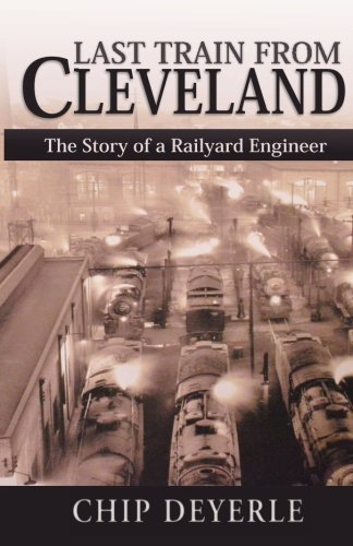9781480257382: Last train From Cleveland: The Story of A Railyard Engineer