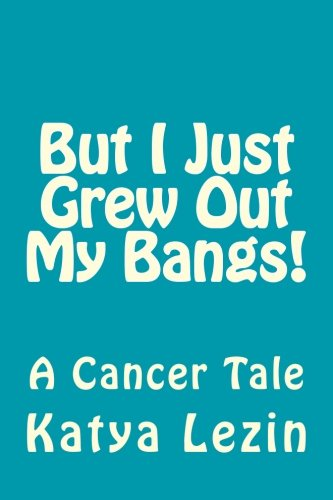 9781480257399: But I Just Grew Out My Bangs!: A Cancer Tale
