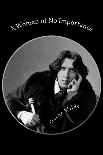 A Woman of No Importance (9781480258662) by Oscar Wilde