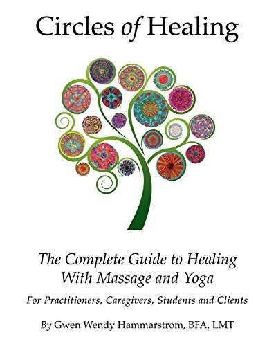 9781480259003: Circles of Healing, The Complete Guide to Healing with Massage & Yoga: For Caregivers, Practitioners, Students and Clients
