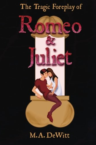 9781480259089: The Tragic Foreplay of Romeo and Juliet