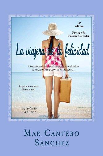 9781480261716: La viajera de la felicidad: Un testimonio de superación personal sobre el maravilloso poder de la escritura como herramienta de autoayuda... (Volume 1) (Spanish Edition)