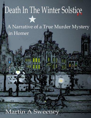 9781480265424: Death in the Winter Solstice: A Narrative of a True Murder Mystery in Homer