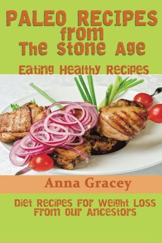 9781480265448: Paleo Recipes From The Stone Age: Eating Healthy Recipes: Diet Recipes For Weight Loss From Our Ancestors