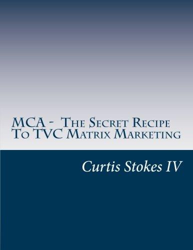 9781480267961: MCA - The Secret Recipe To TVC Matrix Marketing
