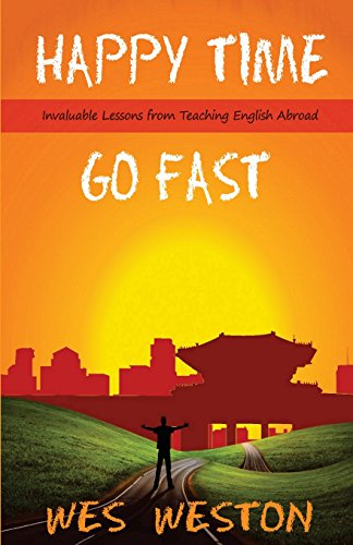 9781480273429: Happy Time Go Fast: Invaluable Lessons from Teaching English Abroad