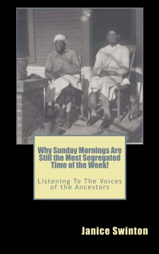 9781480274266: Why Sunday Mornings Are Still the Most Segregated Time of the Week!: Listening To The Voices of the Ancestors