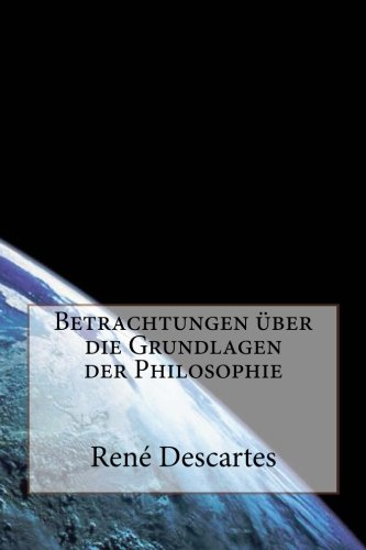 Betrachtungen über die Grundlagen der Philosophie (German Edition) (1480282650) by Descartes, René