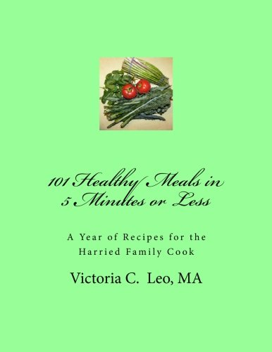 9781480284685: 101 Healthy Meals in 5 Minutes or Less: A Year of Healthy Recipes for the Harried Family Cook