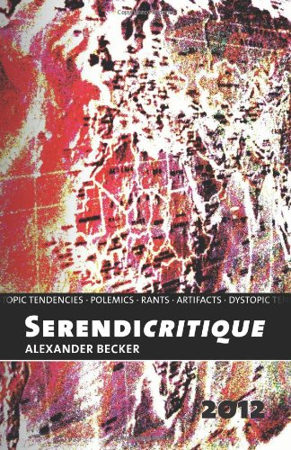 9781480284982: Serendicritique: Polemic rants and artifacts with dystopic tendencies.