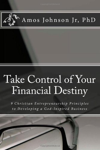 9781480285705: Take Control of Your Financial Destiny: 9 Christian Entrepreneurship Principles to Developing a God-Inspired Business