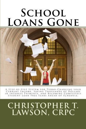 9781480288270: School Loans Gone: A Step-by-Step System for Turbo-Charging your Current Income, Saving Thousands in Interest Payments, and Becoming Completley Student Debt Free Years Ahead of Schedule. (Volume 1)