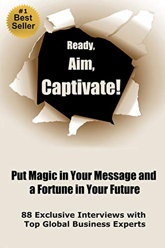 9781480289864: Ready, Aim, Captivate! Put Magic in Your Message, and a Fortune in Your Future