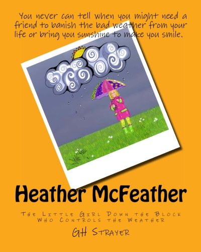 9781480293410: Heather McFeather: The Little Girl Down the Block Who Controls the Weather (Volume 1)