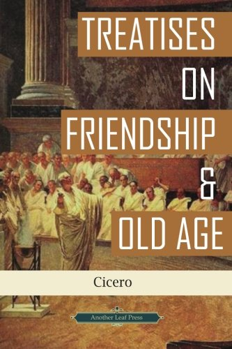 Treatises on Friendship & Old Age (Another Leaf Press): Cicero