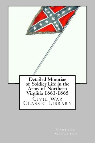 9781480295490: Detailed Minutiae of Soldier Life in the Army of Northern Virginia 1861-1865: Civil War Classic Library