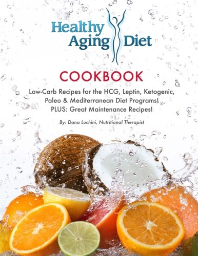9781480298330: Healthy Aging Diet Cookbook: Lo-Carb recipes for the HCG, Leptin, Ketogenic, Paleo & Mediterranean Diet Programs! Plus Great Maintenance Recipes!: 1
