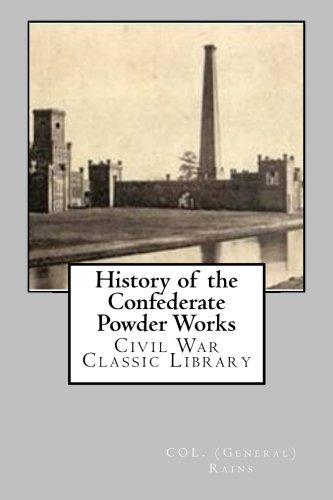 9781480298385: History of the Confederate Powder Works: Civil War Classic Library
