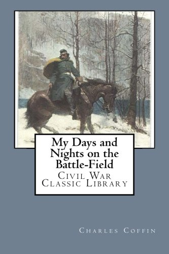9781480298507: My Days and Nights on the Battle-Field: Civil War Classic Library