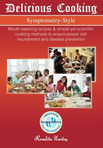 9781480298750: Delicious Cooking, Symptometry-Style: Mouth-watering recipes & simple-yet-scientific cooking methods to ensure proper cell nourishment and disease prevention