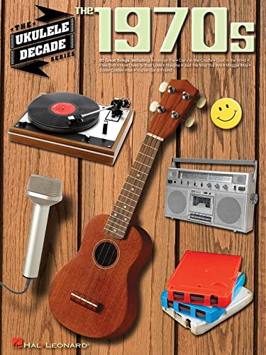The 1970s: The Ukulele Decade Series: Hal Leonard Corp.