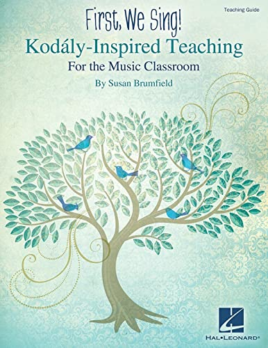 9781480339828: First, We Sing! Kodaly-Inspired Teaching for the Music Classroom