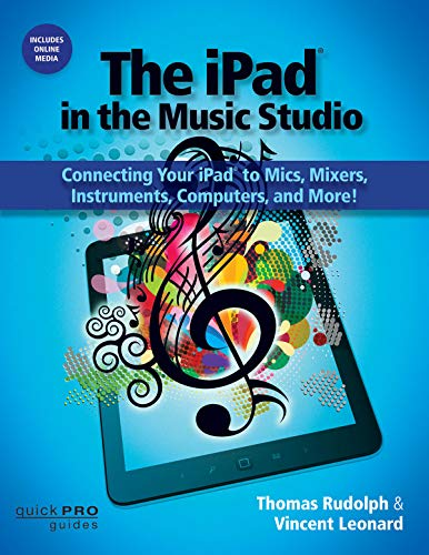 9781480343177: The iPad in the Music Studio: Connecting Your iPad to Mics, Mixers, Instruments, Computers, and More! (Quick Pro Guides) (Quick Pro Guides (Hal Leonard))