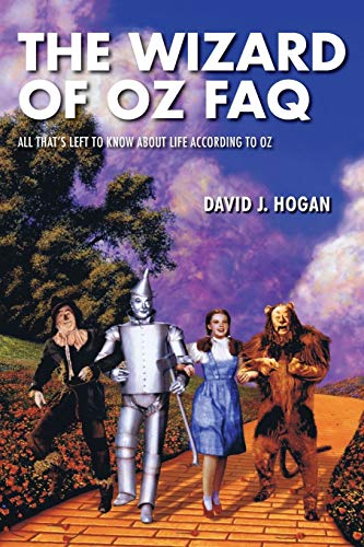 The Wizard of Oz FAQ, All That's Left To Know About Life According to Oz (FAQ Series): David J...