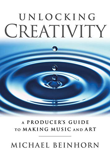 9781480355132: Unlocking Creativity: A Producer's Guide to Making Music & Art (Music Pro Guides)