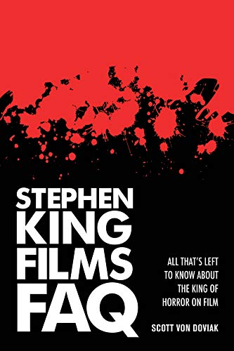 Stephen King Films FAQ: All That's Left To Know About the King of Horror on Film (FAQ Series):...