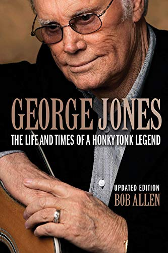 George Jones: The Life and Times of a Honky Tonk Legend (Updated Edition): Allen, Bob