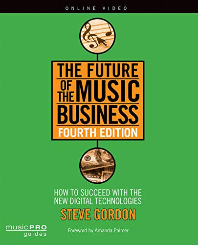 The Future Of The Music Business : How To Succeed With New Digital Technologies Fourth Edition