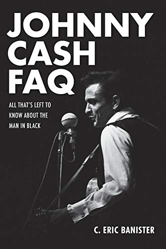 9781480385405: Johnny Cash FAQ: All That's Left to Know about the Man in Black (FAQ Series)