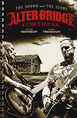Alter Bridge Fortress: The Sound and the Story Series: Alter Bridge; Mark Tremonti; Myles Kennedy
