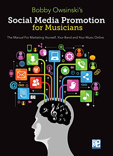 Social Media Promotions for Musicians: A Manual for Marketing Yourself, Your Band, and Your Music ...