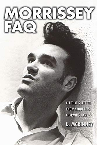 Morrissey FAQ: All That's Left to Know About This Charming Man (FAQ Series): McKinney, D., ...