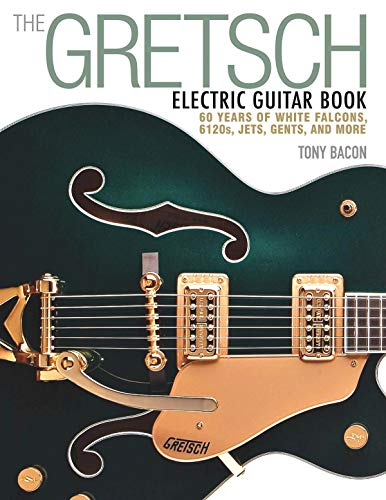 9781480399242: The Gretsch Electric Guitar Book: 60 Years of White Falcons, 6120s, Jets, Gents, and More