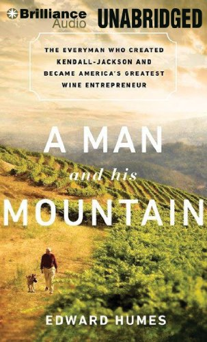 A Man and His Mountain: The Everyman Who Created Kendall-Jackson and Became America's Greatest Wine Entrepreneur (1480504173) by Edward Humes