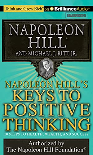 Napoleon Hill's Keys to Positive Thinking: 10 Steps to Health, Wealth, and Success (Think and ...