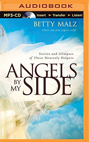 Angels by My Side: Stories and Glimpses of These Heavenly Helpers: Betty Malz