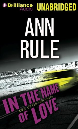 In the Name of Love: And Other True Cases (Playaway Adult Nonfiction) (9781480517738) by Ann Rule