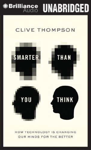 Smarter Than You Think: How Technology Is Changing Our Minds For the Better: Thompson, Clive